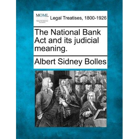 The National Bank Act And Its Judicial Meaning