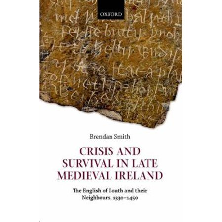 Crisis and Survival in Late Medieval Ireland: The English of Louth and Their Neighbours, 1330-1450