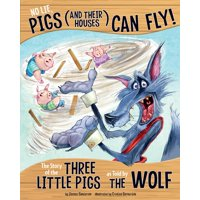 Other Side of the Story: No Lie, Pigs (and Their Houses) Can Fly!: The Story of the Three Little Pigs as Told by the Wolf (Paperback)