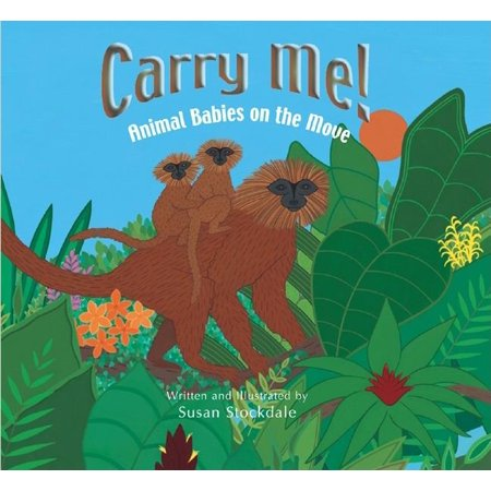 Carry Me!: Animal Babies on the Move (Paperback) (Baby Moves)