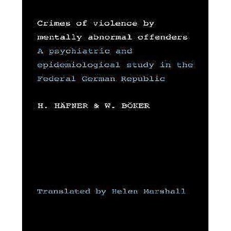 Crimes Of Violence By Mentally Abnormal Offenders  A Psychiatric And Epidemiological Study In The Federal German Republic
