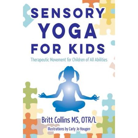 Sensory Yoga for Kids : Therapeutic Movement for Children of All Abilities