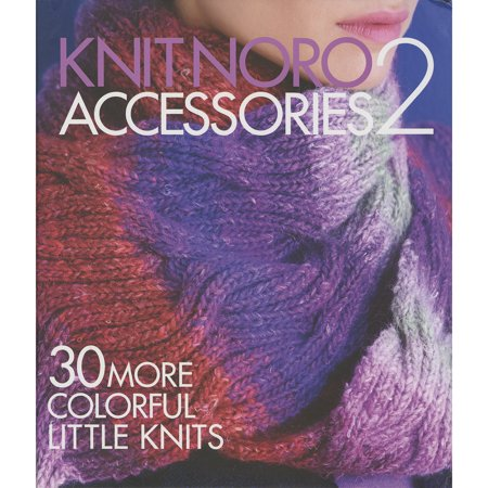 Little Accessories Collection - Sixth & Springs BooksKnit Noro: Accessories 2