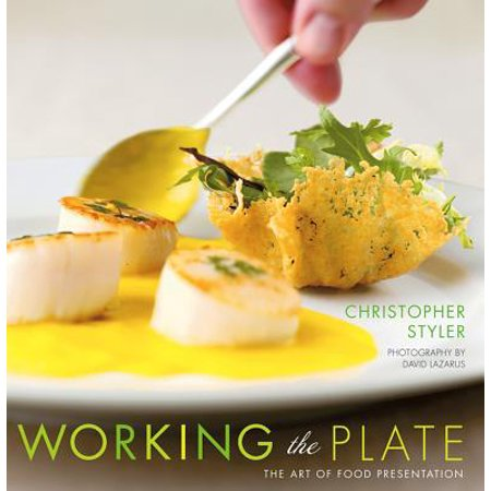 Working the Plate : The Art of Food Presentation (Art Presentation Book)