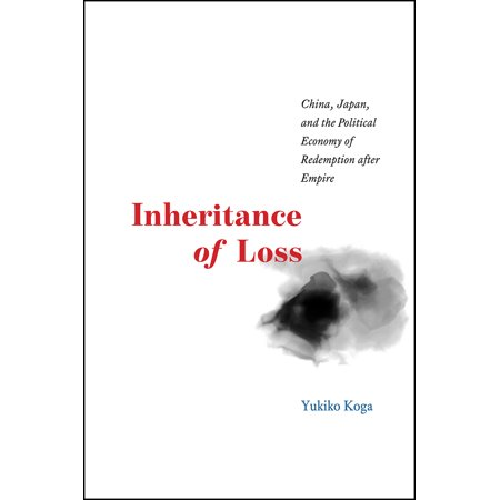 Inheritance of Loss : China, Japan, and the Political Economy of Redemption after