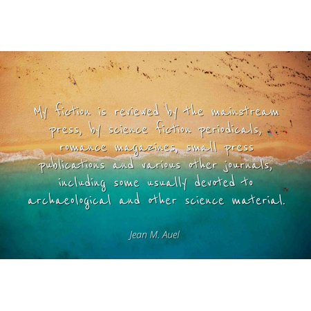 Jean M. Auel - Famous Quotes Laminated POSTER PRINT 24x20 - My fiction is reviewed by the mainstream press, by science fiction periodicals, romance magazines, small press publications and various oth