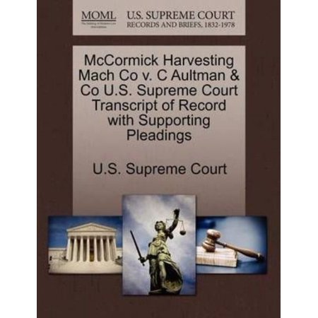 Mccormick Harvesting Mach Co V  C Aultman   Co U S  Supreme Court Transcript Of Record With Supporting Pleadings