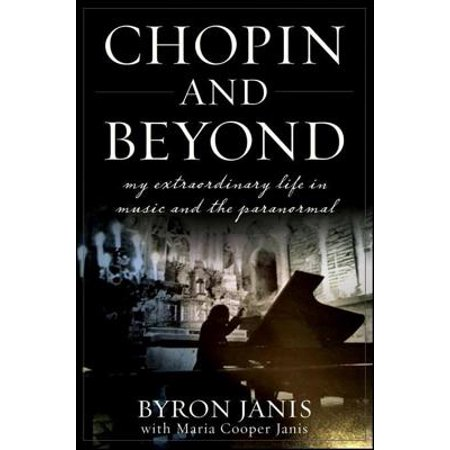 Chopin and Beyond : My Extraordinary Life in Music and the Paranormal
