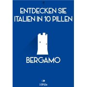 Entdecken Sie Italien in 10 Pillen - Bergamo - eBook