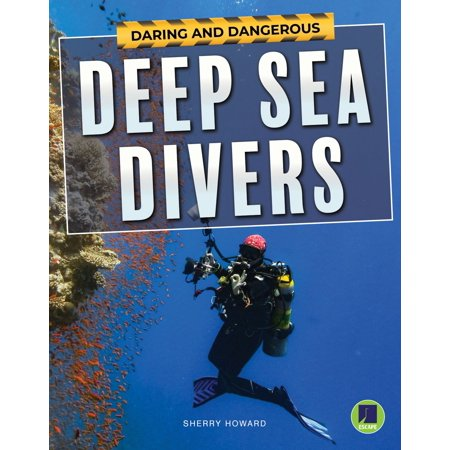 Navy Deep Sea Diver - Daring and Dangerous Deep Sea Divers - eBook