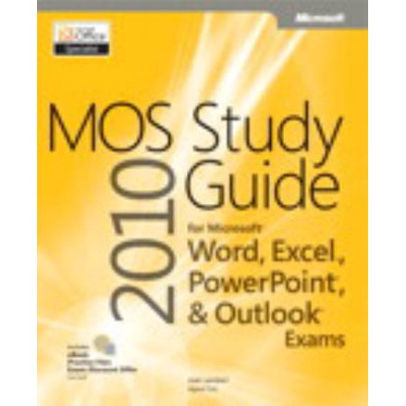Mos 2010 Study Guide For Microsoft Word  Excel  Powerpoint  And Outlook