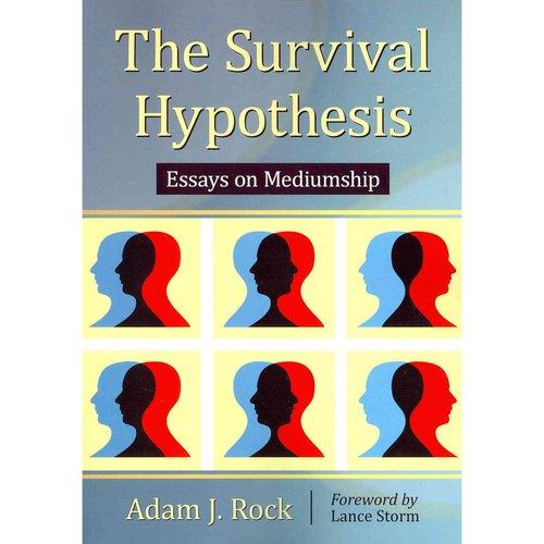 The Survival Hypothesis: Essays on Mediumship
