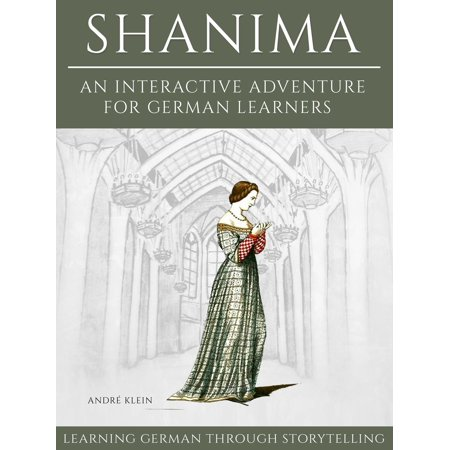 Learning German Through Storytelling: Shanima - An Interactive Adventure For German Learners - eBook