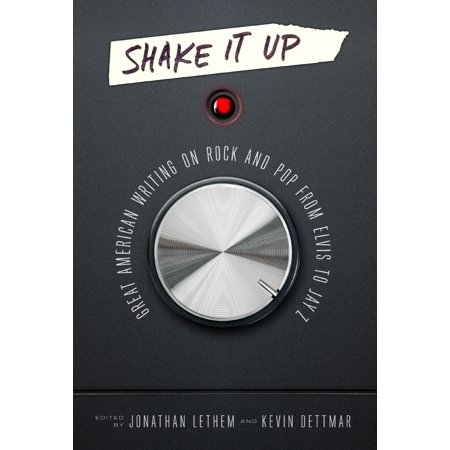 Shake It Up: Great American Writing on Rock and Pop from Elvis to Jay Z : A Library of America Special