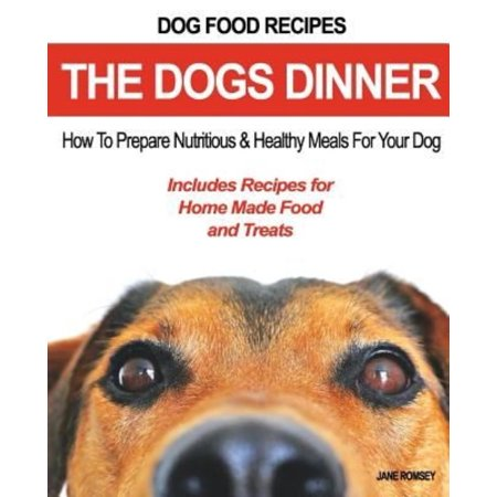 dog food recipes the dogs dinner how to prepare nutritious and