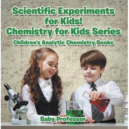 Scientific Experiments for Kids! Chemistry for Kids Series - Children's Analytic Chemistry Books - eBook](Chemistry Experiment)