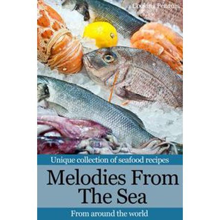 Melodies From The Sea: Unique collection of seafood recipes from around the world - eBook - Seafood Pasta Salad Recipes