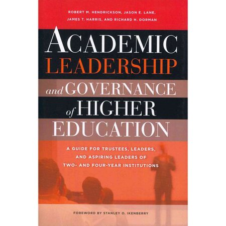 Academic Leadership and Governance of Higher Education: A Guide for Trustees, Leaders, and Aspiring Leaders of... by