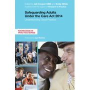 Safeguarding Adults Under the Care ACT 2014 : Understanding Good Practice