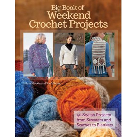 Big Book of Weekend Crochet Projects : 40 Sytlish Projects from Sweaters and Scarves to (Corner To Corner Crochet Baby Blanket Tutorial)
