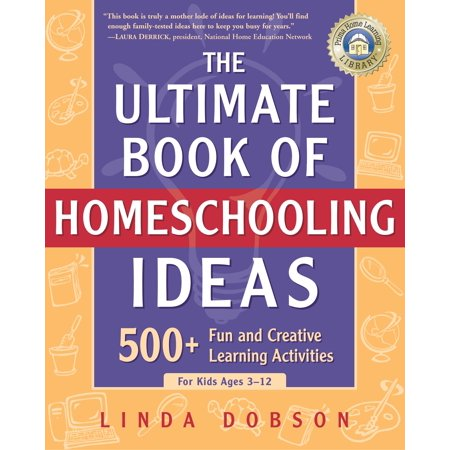 The Ultimate Book of Homeschooling Ideas : 500+ Fun and Creative Learning Activities for Kids Ages 3-12 (Creative Dress Up Ideas)