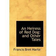An Heiress of Red Dog: and Other Tales