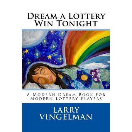 Dream a Lottery Win Tonight : A Modern Dream Book for Modern Lottery