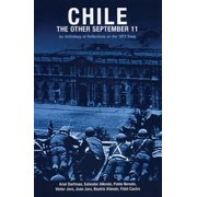 Chile: The Other September 11 : An Anthology of Reflections on the 1973 Coup