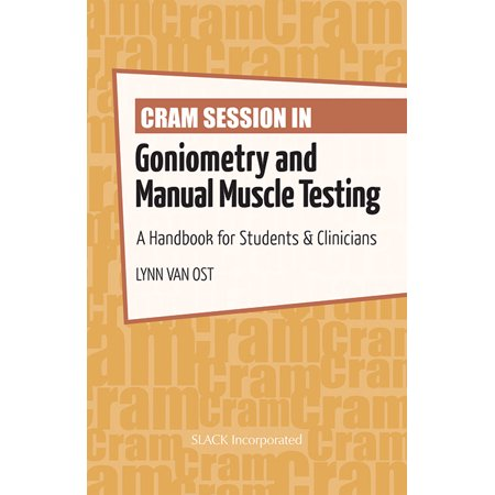 Cram Session in Goniometry and Manual Muscle Testing : A Handbook for Students & Clinicians