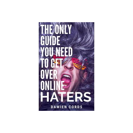 The Only Guide You Need To Get Over Online Haters - eBook