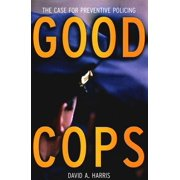 Good Cops: The Case for Preventive Policing (Hardcover)