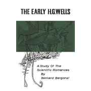 The Early H.G. Wells : A Study of the Scientific Romances