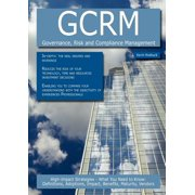 Gcrm - Governance, Risk and Compliance Management : High-Impact Strategies - What You Need to Know: Definitions, Adoptions, Impact, Benefits, Maturity,
