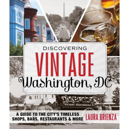 Discovering Vintage Washington, DC : A Guide to the City's Timeless Shops, Bars, Restaurants &