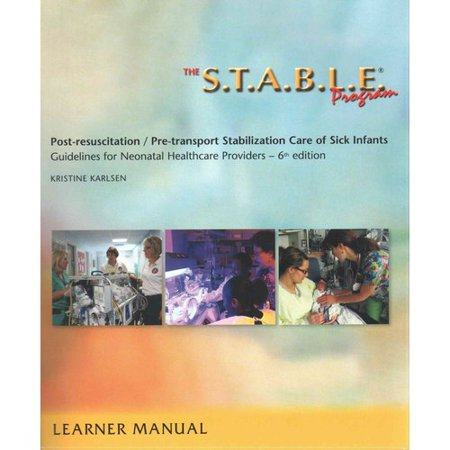 The S T A B L E  Program  Learner Manual  Post Resuscitation  Pre Transport Stabilization Care Of Sick Infants  Guidelines For Neonatal Healthcare Pro