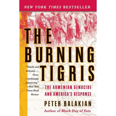 The Burning Tigris : The Armenian Genocide and America's