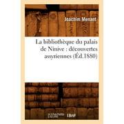 La Bibliothèque Du Palais de Ninive : Découvertes Assyriennes (Éd.1880)