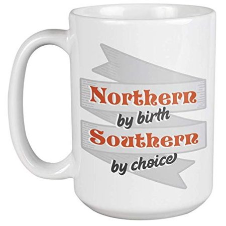 Northern By Birth, Southern By Choice. A Southern Lifestyle Coffee & Tea Gift Mug For Southern Girls, Boys, Dallas Cowboy, Farmers, Yankees From North United States, South American Men & Women (15oz)](Cowboy Gifts)