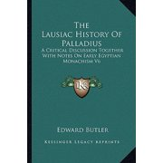 The Lausiac History of Palladius: A Critical Discussion Together with Notes on Early Egyptian Monachism V6