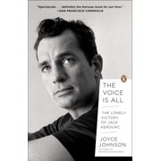The Voice Is All : The Lonely Victory of Jack Kerouac