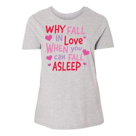 Why Costumes On Halloween (Valentines Day Why Fall In Love When You Can Fall Asleep Women's Plus Size)