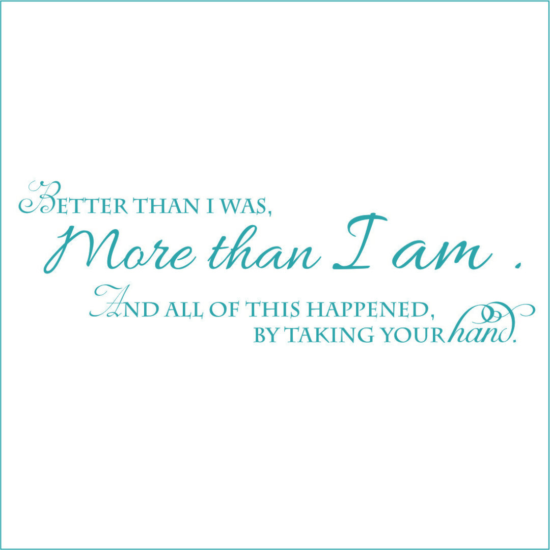 Better Than I was, More Than I am.. Vinyl Quote - Large