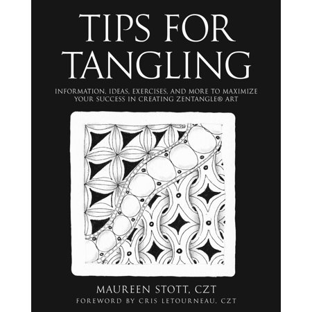 Tips for Tangling : Information, Ideas, Exercises, and More to Maximize Your Success in Creating Zentangle(r) Art