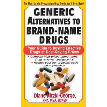 Generic Alternatives to Prescription Drugs : Your Guide to Buying Effective Drugs at Cost-Saving (Best Generic Drug Companies)