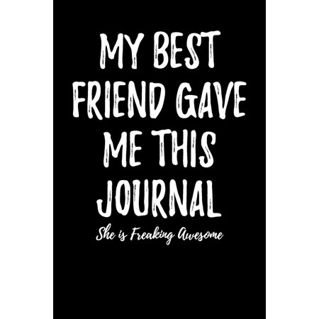(My Best Friend Gave Me This Journal - She Is Freaking Awesome: Blank Lined Journal 6x9 - Funny Gift for Best Friend (Paperback))