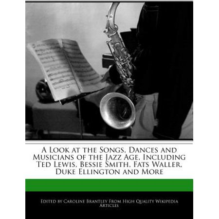 A Look at the Songs, Dances and Musicians of the Jazz Age, Including Ted Lewis, Bessie Smith, Fats Waller, Duke Ellington and More (Halloween Jazz Dance Songs)