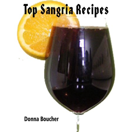 Top Sangria Recipes - eBook (Best Red Sangria Recipe)