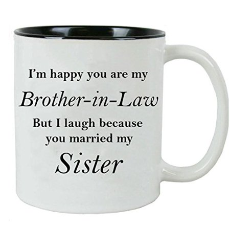 I'm happy you are my Brother-in-Law but I laugh because you married my sister - Ceramic Mug (Black) with Gift (Christmas Gift For New Sister In Law)