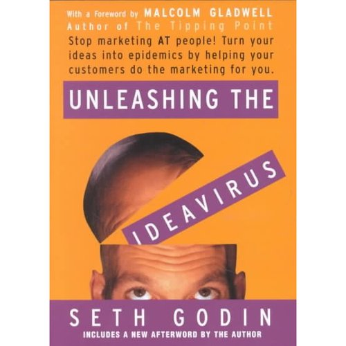 Unleashing the Ideavirus: Stop Marketing at People! : Turn Your Ideas into Epidemics by Helping Your Customers Do the Marketing for You