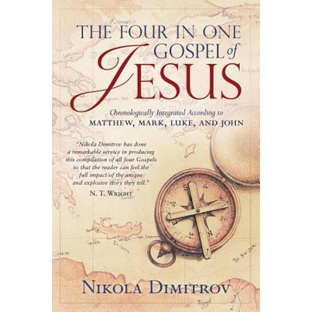 The Four in One Gospel of Jesus : The Story of the Life of Our Lord and Savior Jesus Christ as It Is Written in the Gospels According to Matthew, Mark, Luke and John Professionally Integrated and Diligently Blended in Chronological